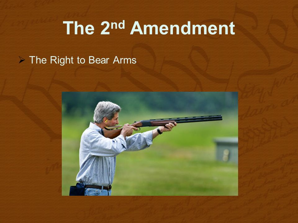 The 2nd Amendment The Right to Bear Arms