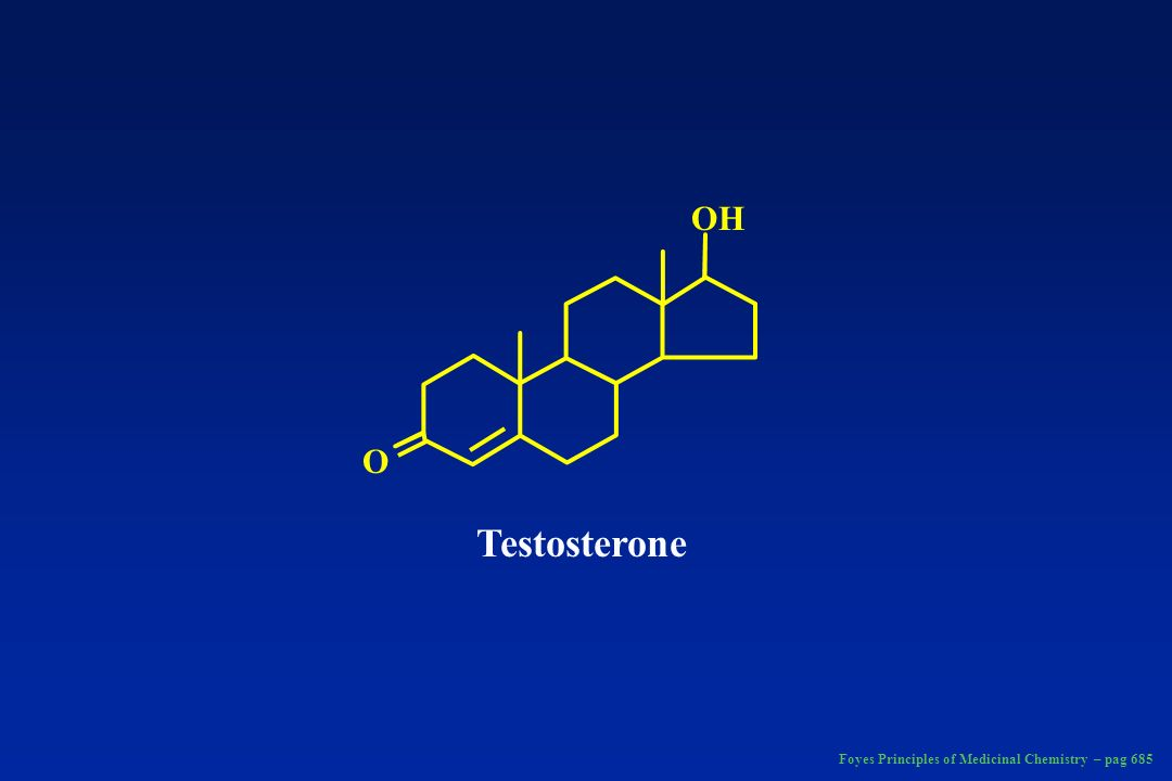 OH O Testosterone Foyes Principles of Medicinal Chemistry – pag 685