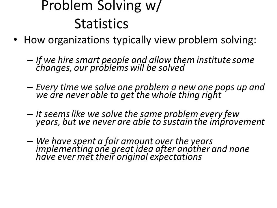 statistics problem solving Overview decision-making can be regarded as a problem-solving activity terminated by a solution deemed to be optimal, or at least satisfactory.