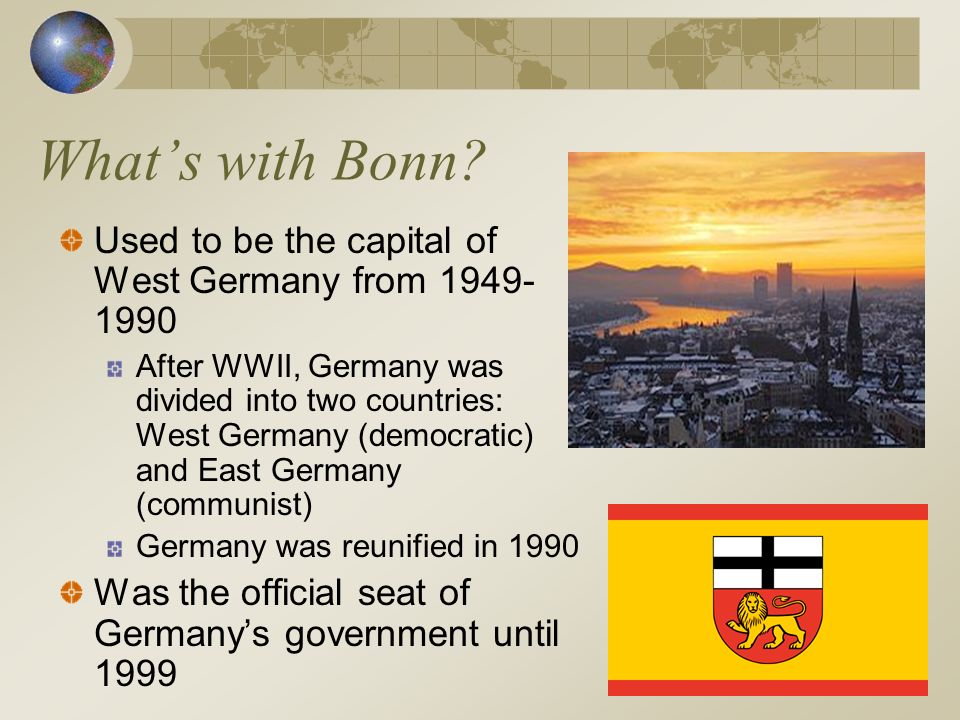 What's with Bonn Used to be the capital of West Germany from 1949-1990.