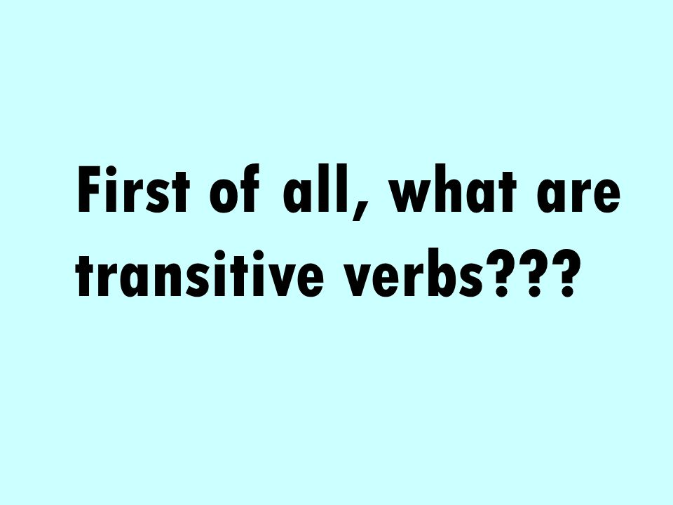 First of all, what are transitive verbs