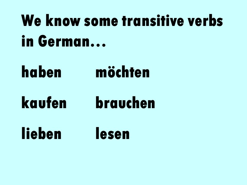 We know some transitive verbs in German…