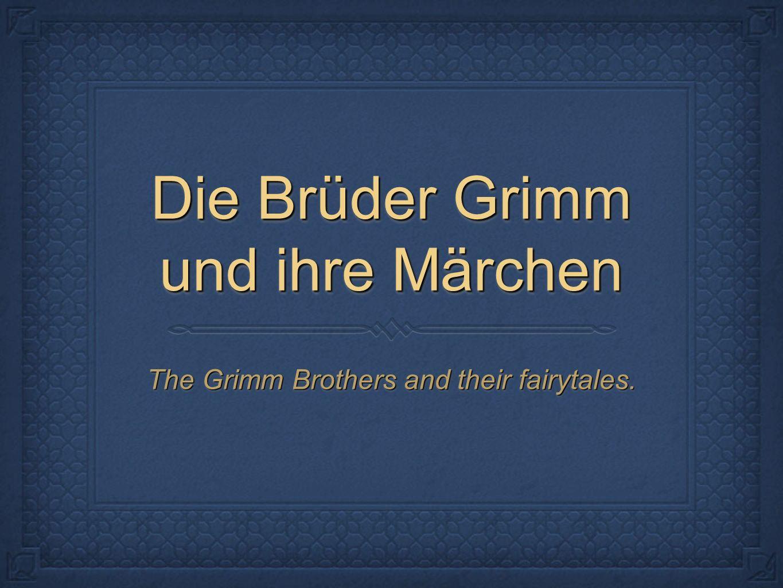 Die Brüder Grimm und ihre Märchen