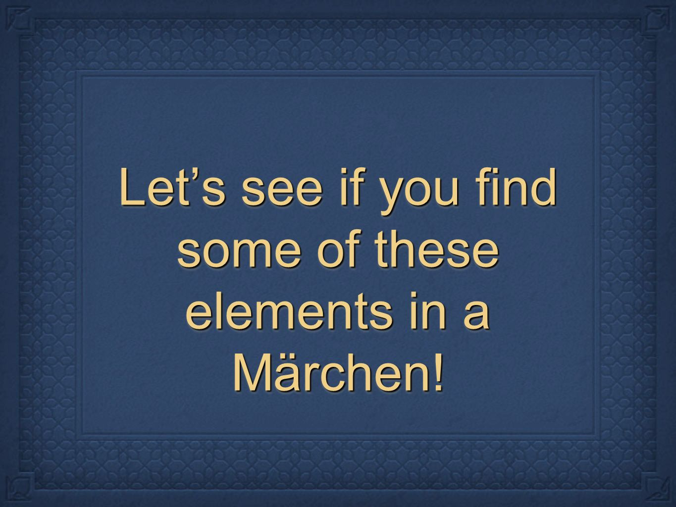 Let's see if you find some of these elements in a Märchen!