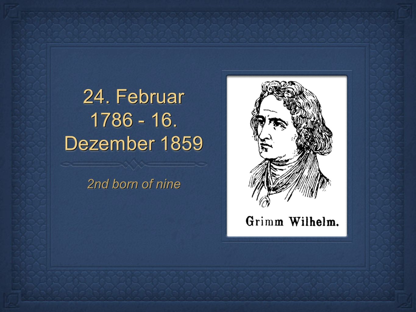 24. Februar 1786 - 16. Dezember 1859 2nd born of nine