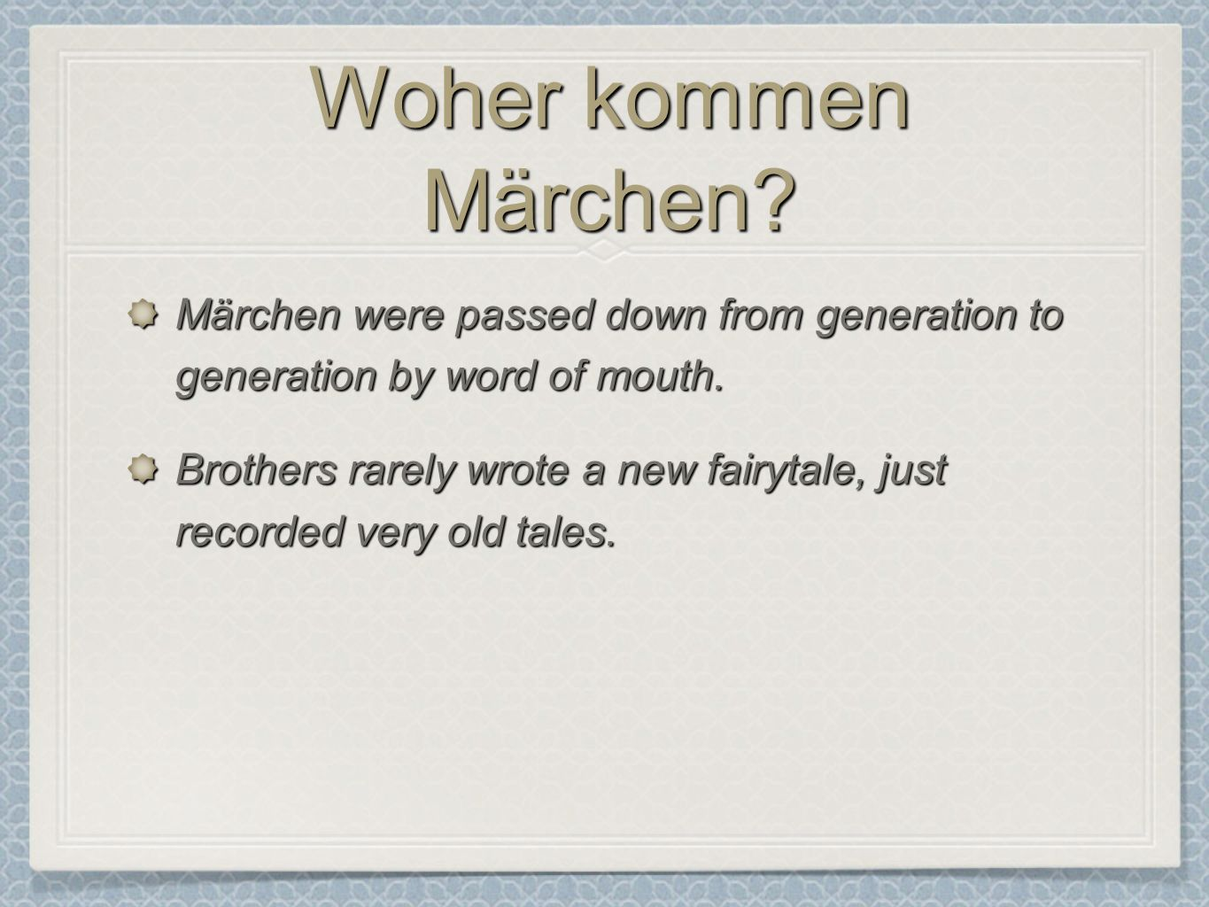 Woher kommen Märchen Märchen were passed down from generation to generation by word of mouth.