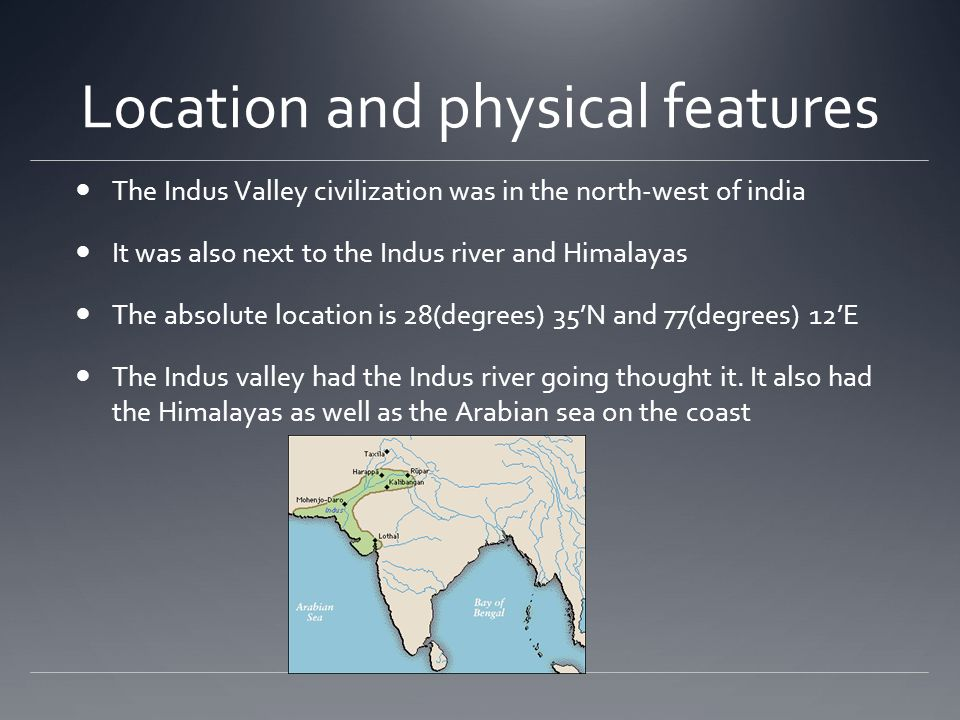 salient features of indus valley civilisation The valley of river indus in india was the centre of great civilization however till the first quarter of the twentieth century the modern world was completely in dark regarding the civilisation in 1922, archaeological excavations were carried out at harappa in the montogomery district of west .