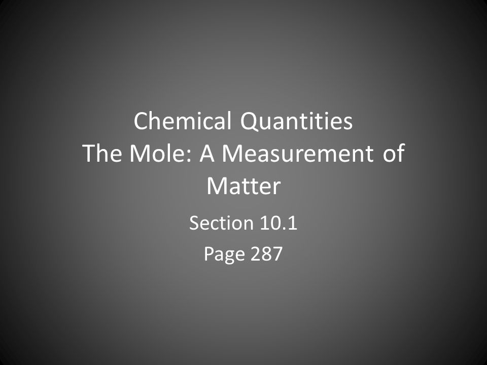 Chemical Quantities The Mole: A Measurement of Matter