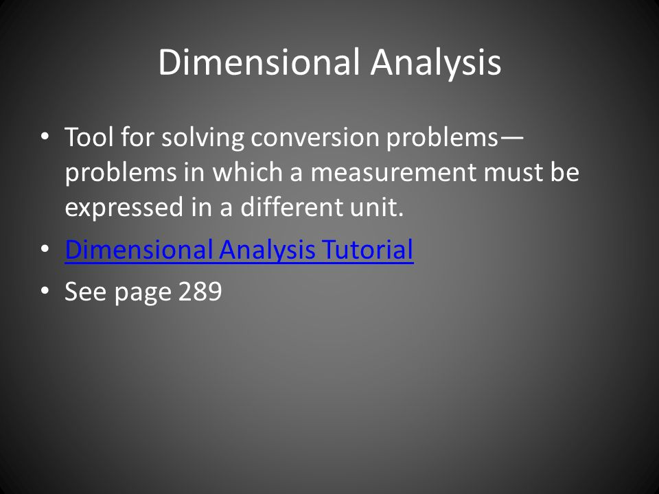 Dimensional Analysis Tool for solving conversion problems—problems in which a measurement must be expressed in a different unit.
