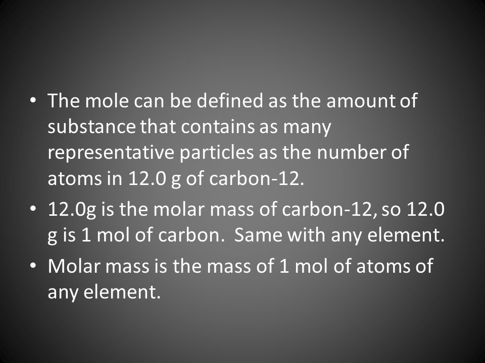The mole can be defined as the amount of substance that contains as many representative particles as the number of atoms in 12.0 g of carbon-12.