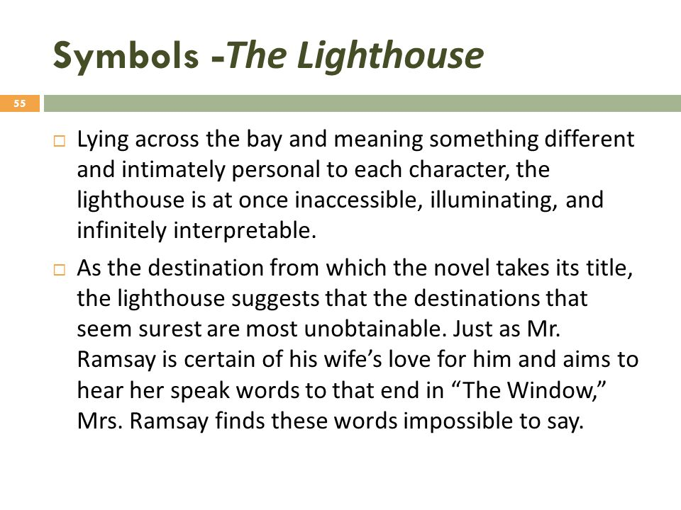 to the lighthouse symbolism Need help on symbols in virginia woolf's to the lighthouse check out our  detailed analysis from the creators of sparknotes.