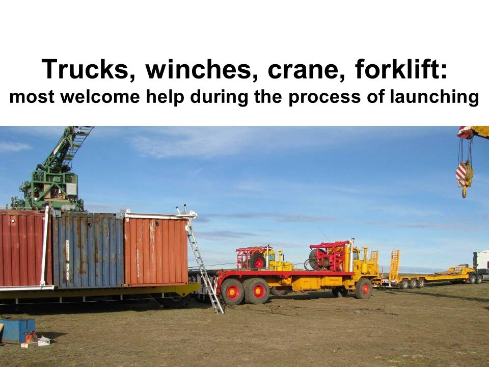 Trucks, winches, crane, forklift: most welcome help during the process of launching