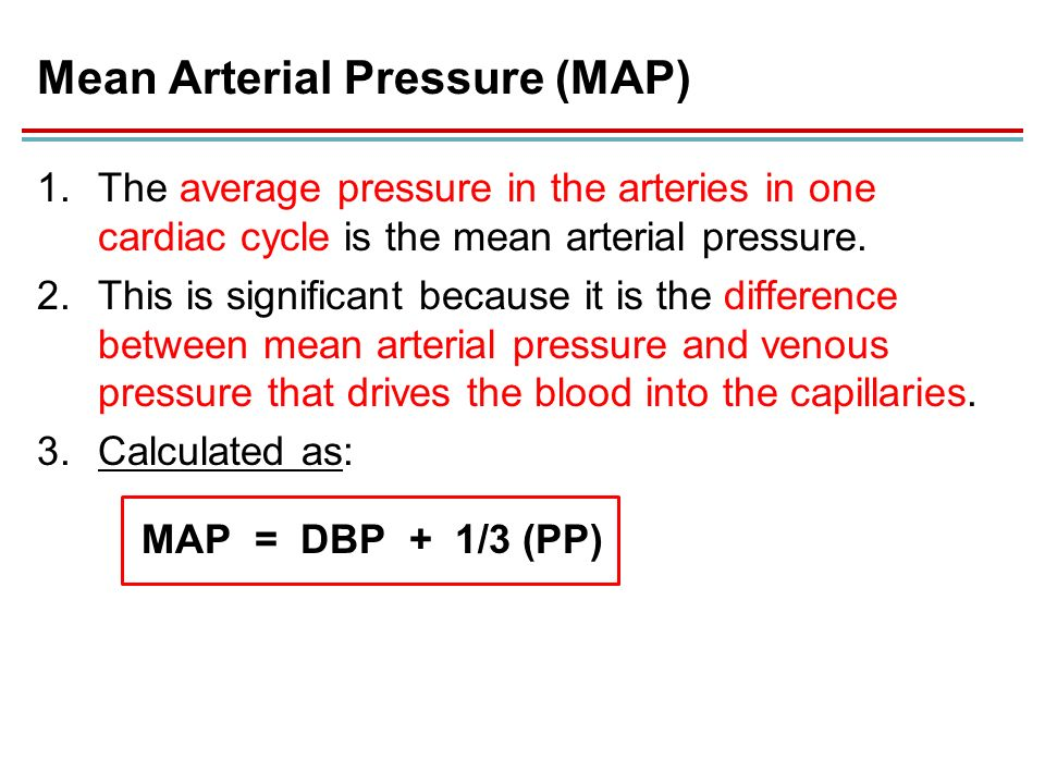 mean arterial pressure Mean arterial pressure (map) the arithmetic mean of the blood pressure in the arterial part of the circulation, it is calculated by adding the systolic pressure reading to two times the diastolic reading and dividing the sum by 3.