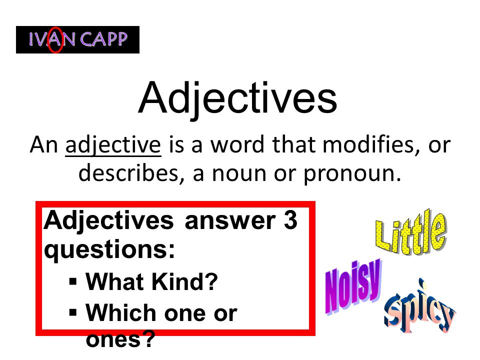 An adjective is a word that modifies, or describes, a noun or pronoun.