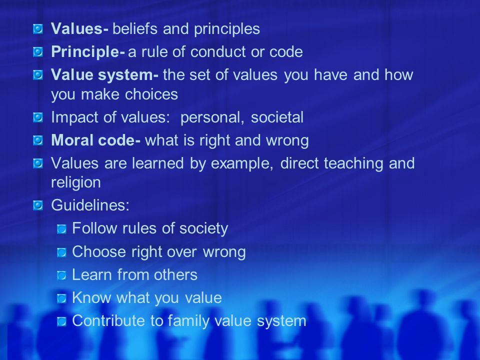 Values- beliefs and principles