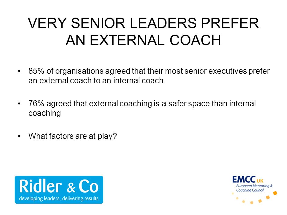 VERY SENIOR LEADERS PREFER AN EXTERNAL COACH
