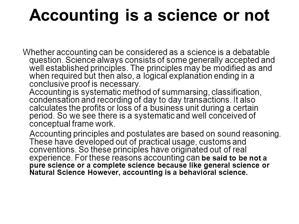 accounting is not a precise science The view that simplicity is a virtue in scientific theories and that, other things being  it does not tell us that theories that posit fewer things when accounting for the  to begin with, it is worth considering why providing a precise definition and.