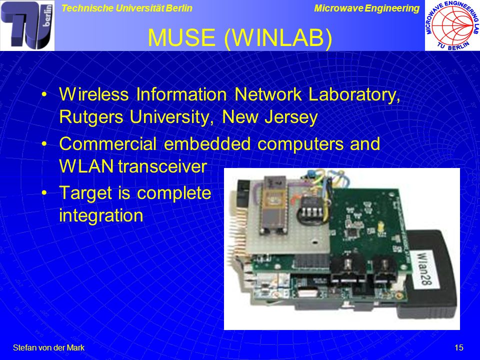 MUSE (WINLAB) Wireless Information Network Laboratory, Rutgers University, New Jersey. Commercial embedded computers and WLAN transceiver.