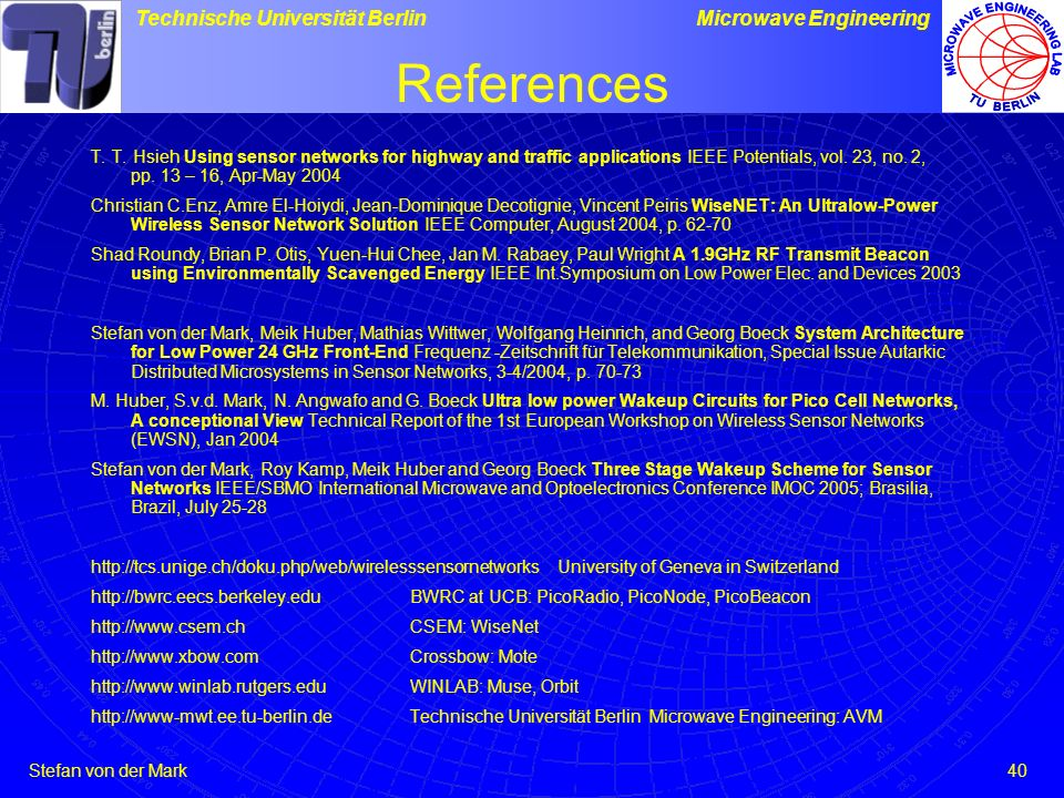 References T. T. Hsieh Using sensor networks for highway and traffic applications IEEE Potentials, vol. 23, no. 2, pp. 13 – 16, Apr-May 2004.