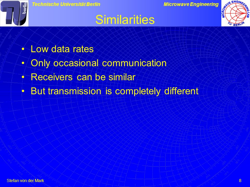Similarities Low data rates Only occasional communication