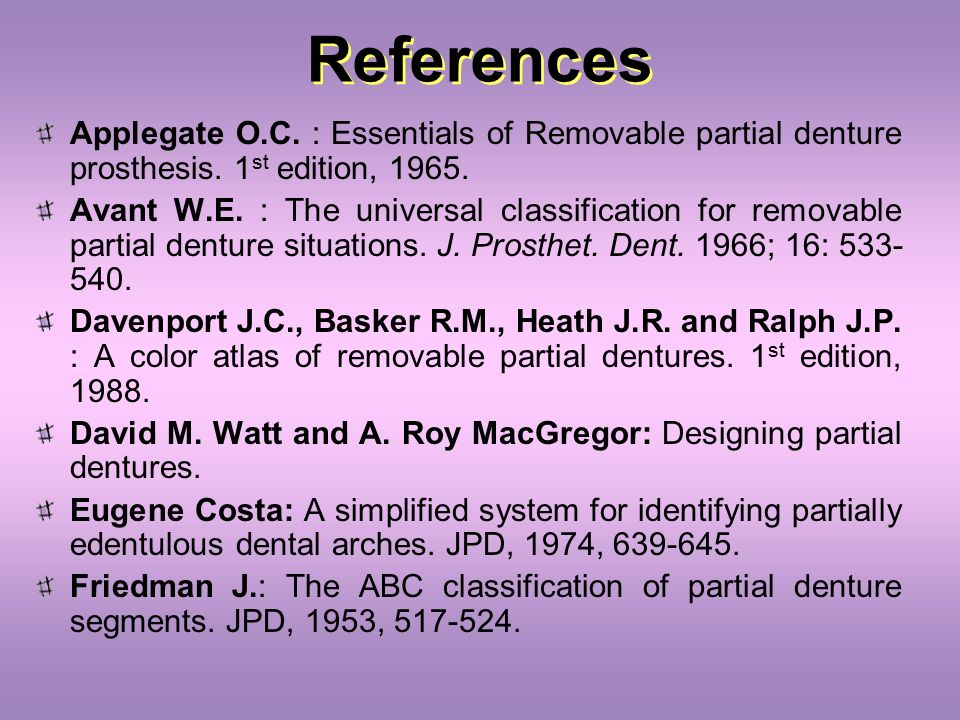 References Applegate O.C. : Essentials of Removable partial denture prosthesis. 1st edition, 1965.