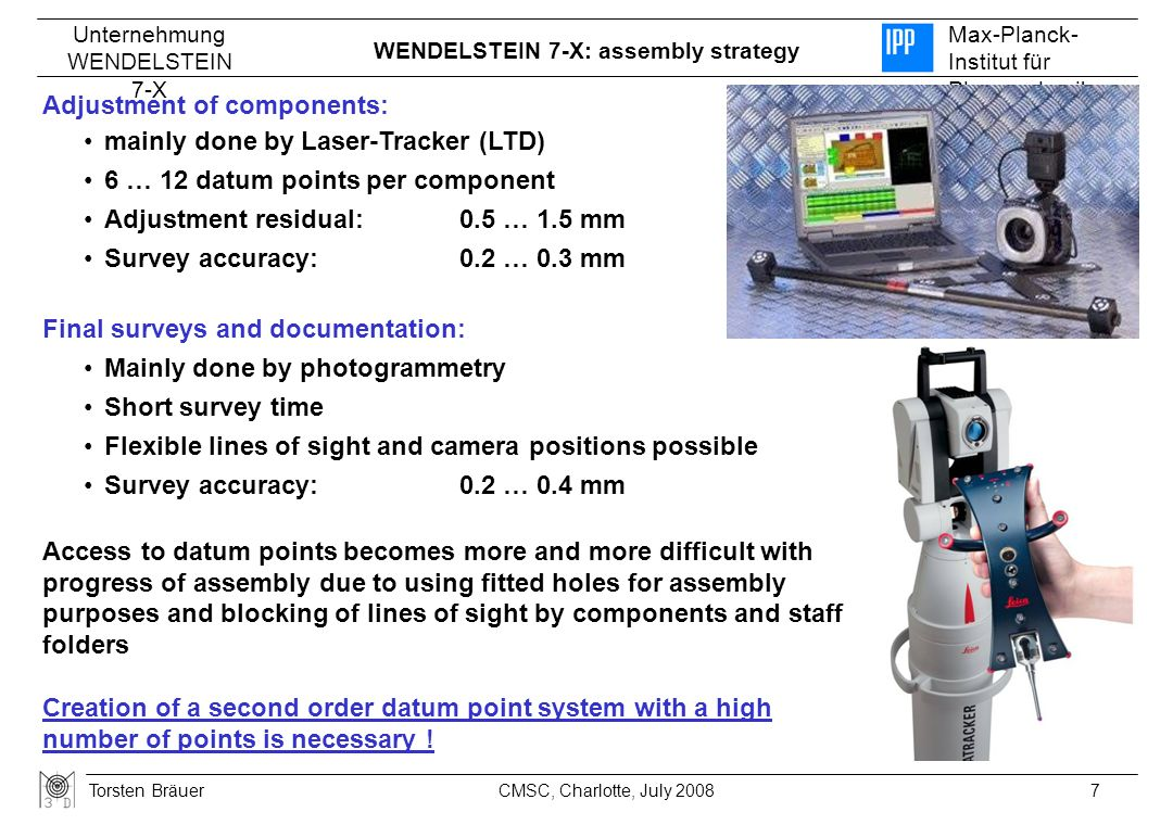 Adjustment of components: mainly done by Laser-Tracker (LTD)