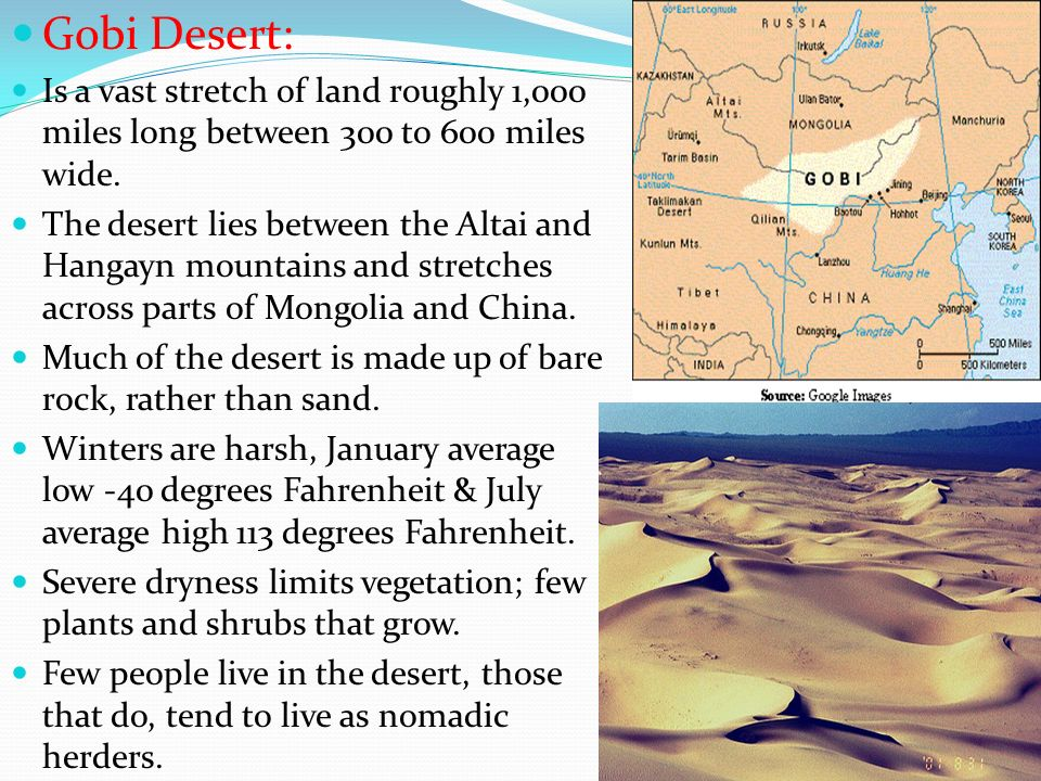 Gobi Desert: Is a vast stretch of land roughly 1,000 miles long between 300 to 600 miles wide.
