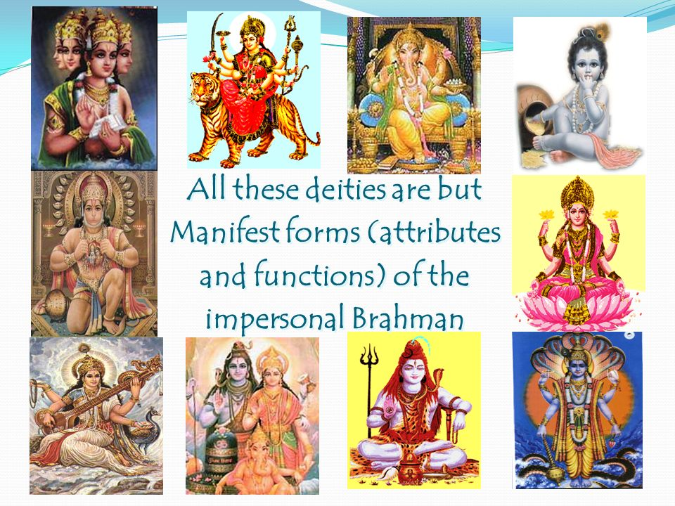 All these deities are but Manifest forms (attributes