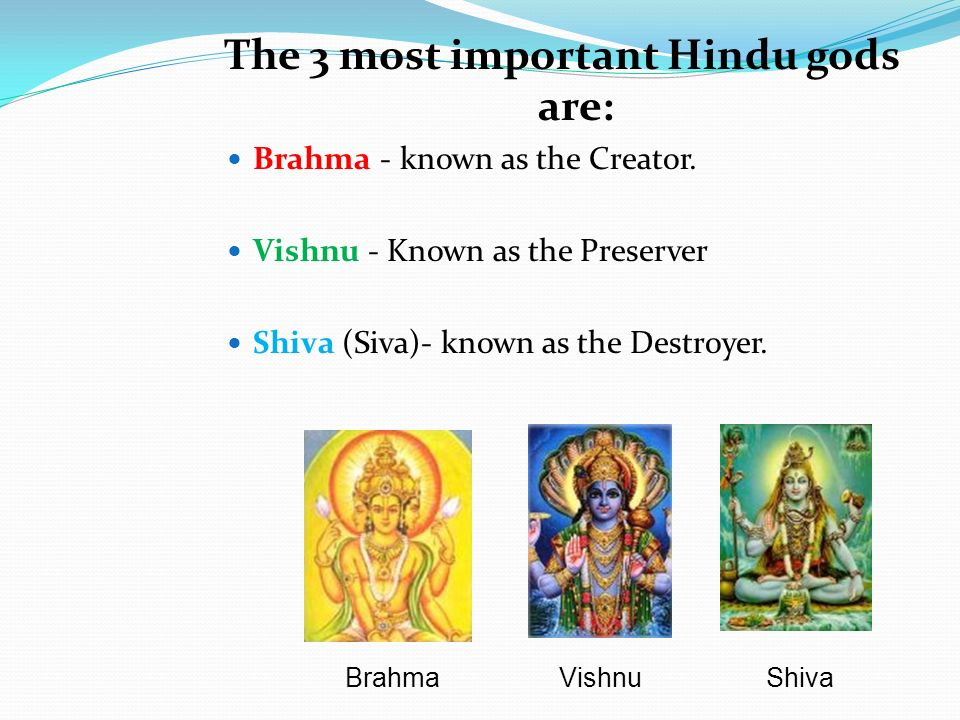 The 3 most important Hindu gods are: