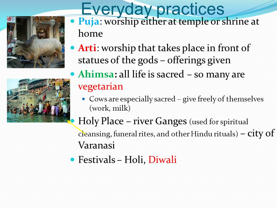 Everyday practices Puja: worship either at temple or shrine at home