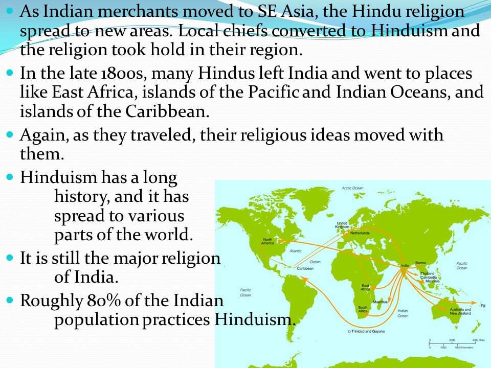As Indian merchants moved to SE Asia, the Hindu religion spread to new areas. Local chiefs converted to Hinduism and the religion took hold in their region.