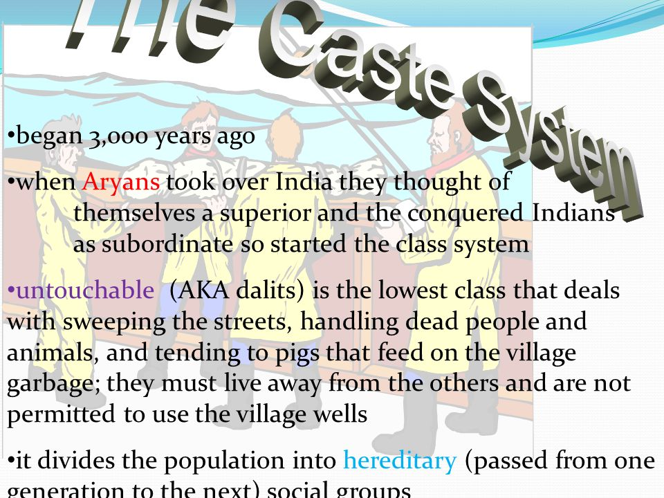 The Caste System began 3,000 years ago