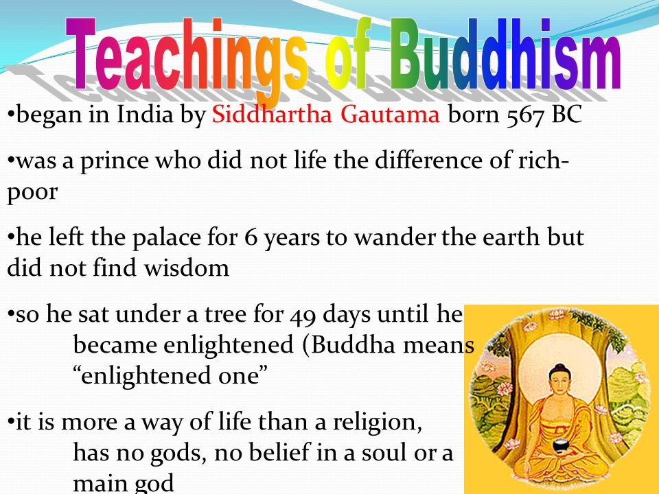 Teachings of Buddhism began in India by Siddhartha Gautama born 567 BC