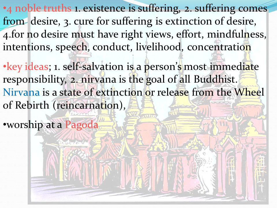 4 noble truths 1. existence is suffering, 2. suffering comes from