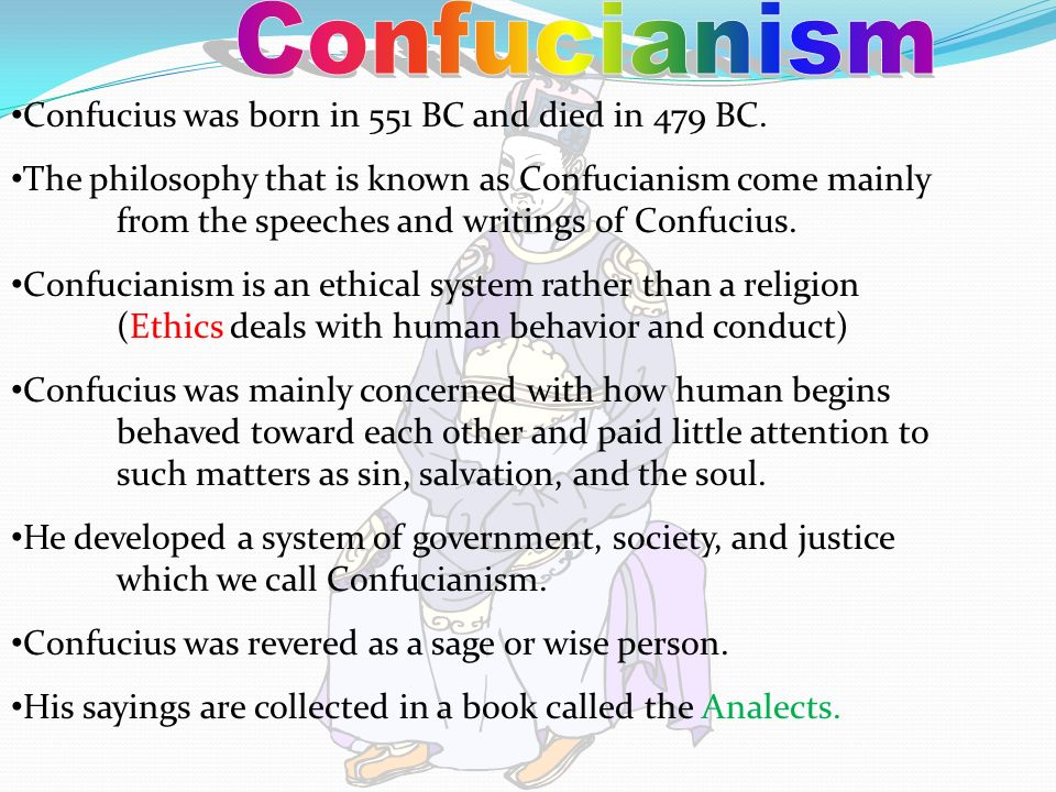 Confucianism Confucius was born in 551 BC and died in 479 BC.