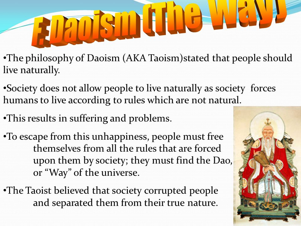 F. Daoism (The Way) The philosophy of Daoism (AKA Taoism)stated that people should live naturally.