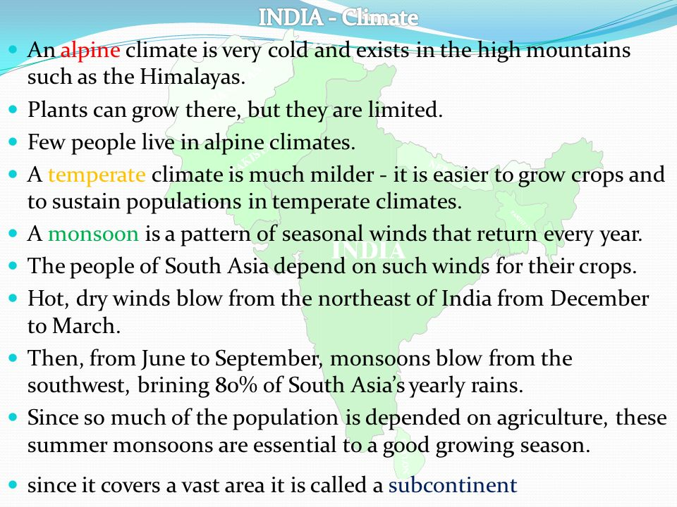 INDIA - Climate An alpine climate is very cold and exists in the high mountains such as the Himalayas.