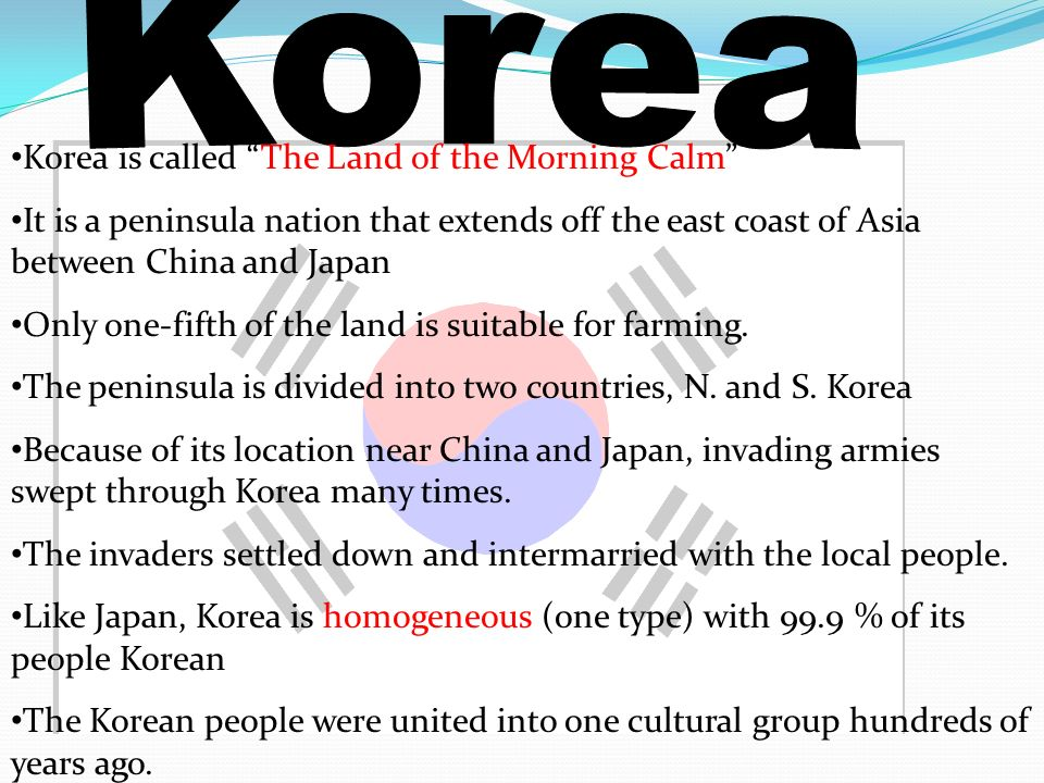 Korea Korea is called The Land of the Morning Calm