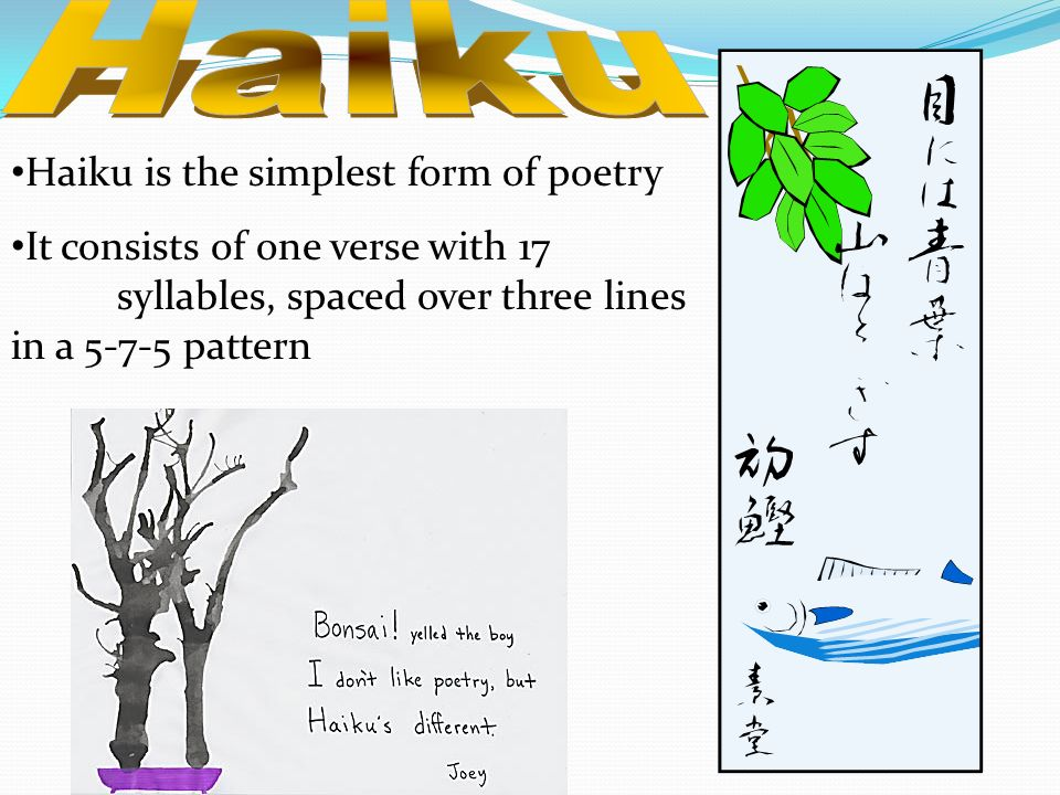 Haiku Haiku is the simplest form of poetry
