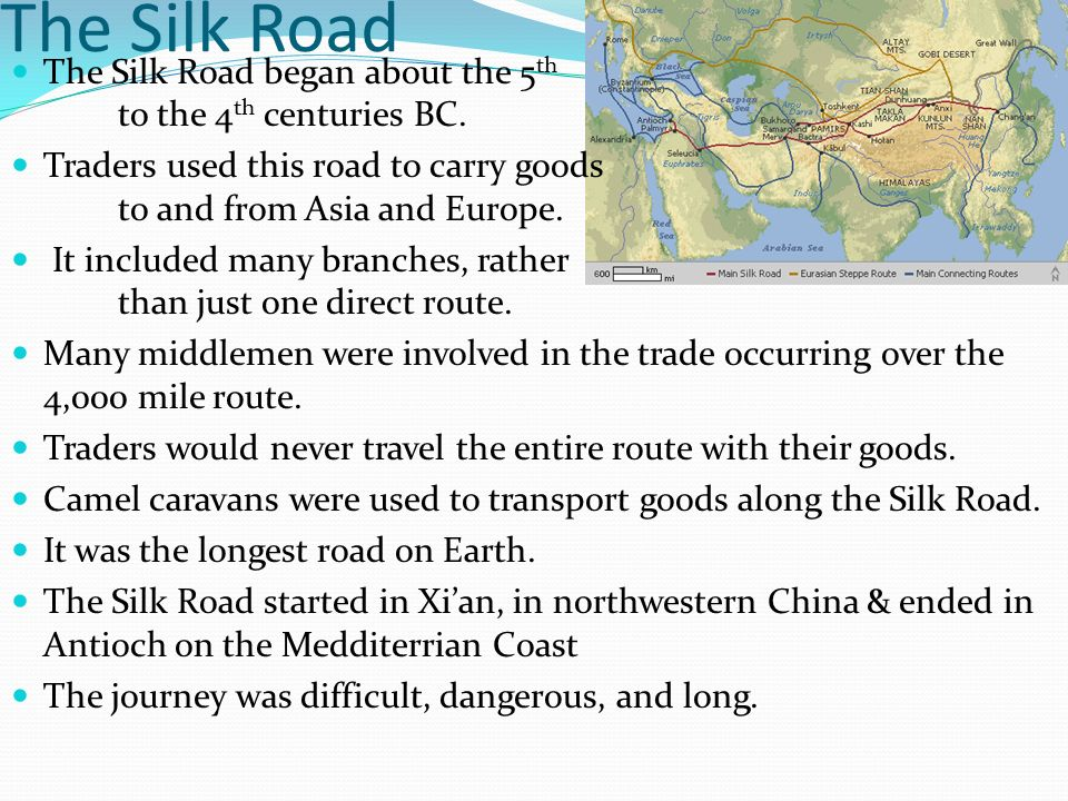 The Silk Road The Silk Road began about the 5th to the 4th centuries BC.