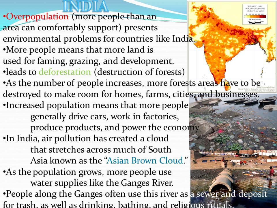 INDIA Overpopulation (more people than an area can comfortably support) presents environmental problems for countries like India.