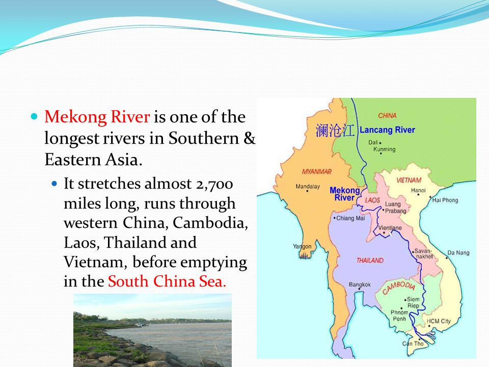 Mekong River is one of the longest rivers in Southern & Eastern Asia.