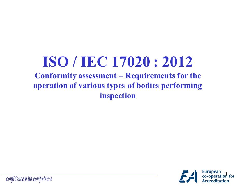 ISO / IEC 17020 : 2012 Conformity assessment – Requirements for the  operation of various types of bodies performing inspection