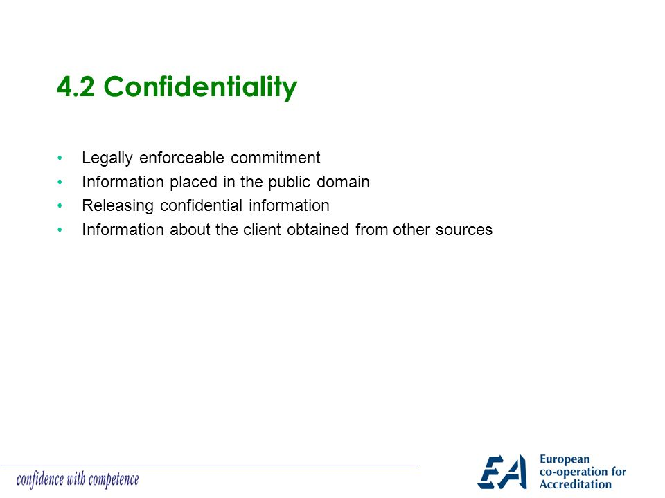 4.2 Confidentiality Legally enforceable commitment