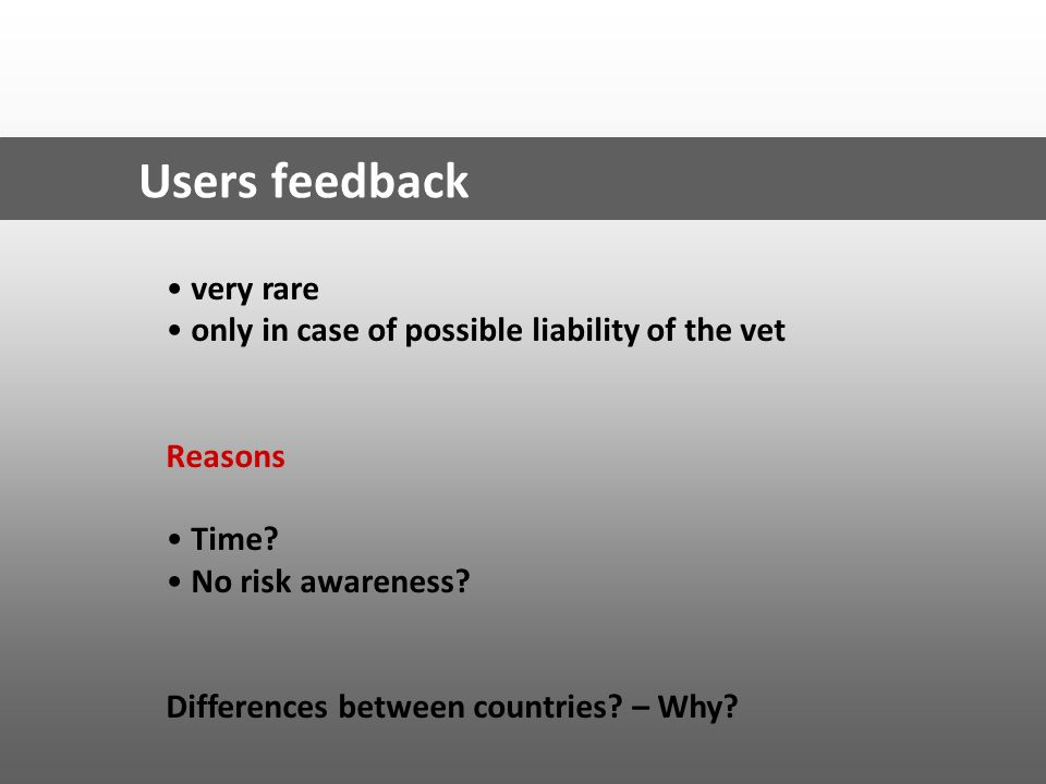 Users feedback very rare only in case of possible liability of the vet