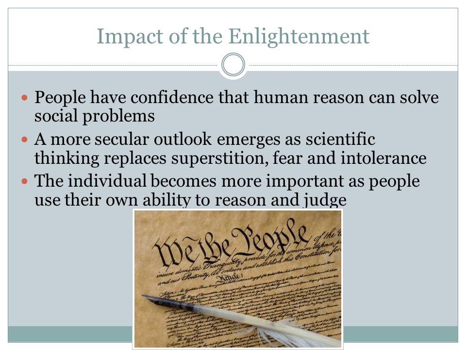 the impact of the enlightenment on 4impact of the scientific revolution and the enlightenment the scientific revolution before the scientific revolution , the people of europe accepted the old teachings of greek philosophers such as aristotle and plato.