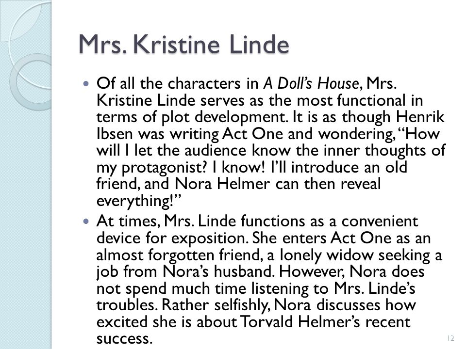 in act one mrs linde describes A summary of act one, continued in henrik ibsen's a doll's house  mrs linde  describes how she married a husband of whom she was not particularly fond.