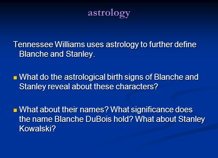 a streetcar d desire ppt video online  astrology tennessee williams uses astrology to further define blanche and stanley