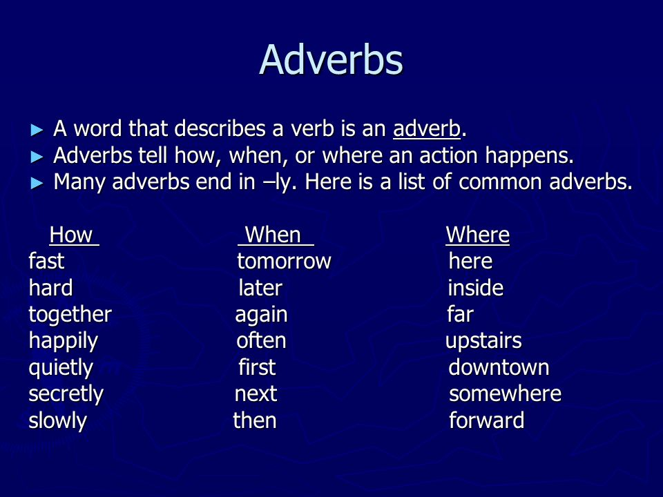 Adverbs A word that describes a verb is an adverb.