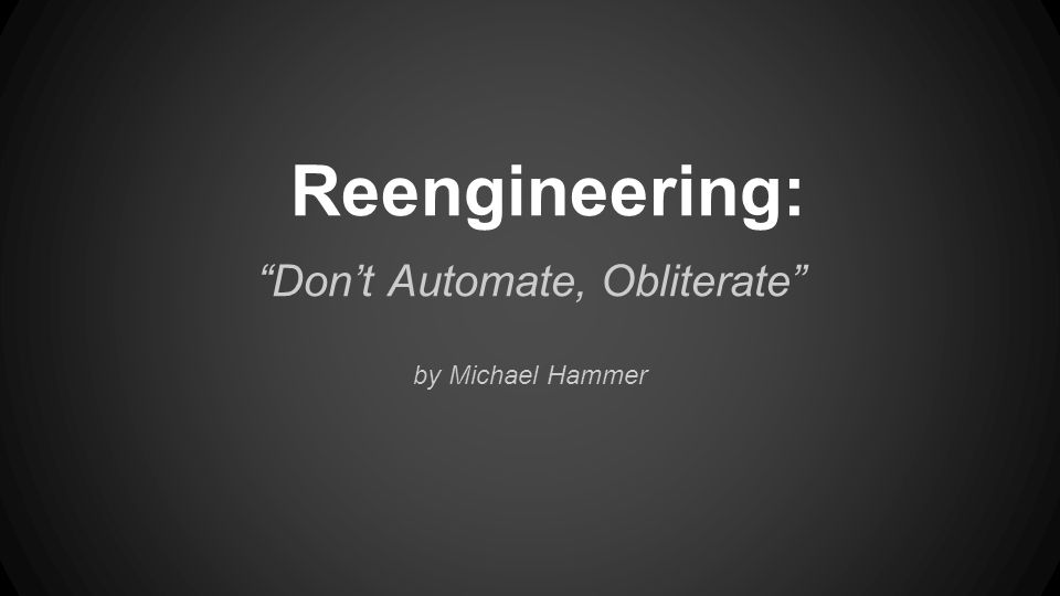 reengineering work don t automate obliterate Reengineering work: don't automate, obliterate harvard business review authentication: university username and password required off-campus.